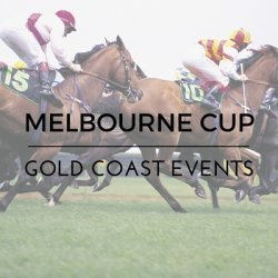 Melbourne Cup Events and Lunches around the Gold Coast.