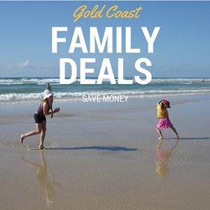 Gold Coast Deals and packages for families.